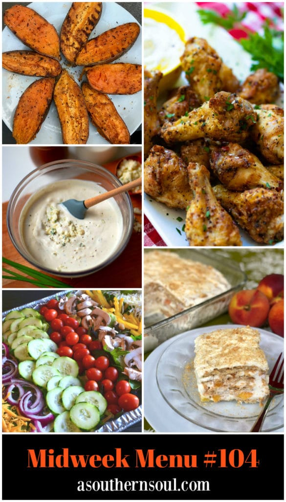 Midweek Menu #104 features Air Fryer Chicken Winds, Homemade Blue Cheese Dressing, Perfsonalized Salad, Grilled Sweet Potatoes and Peaches and Cream Icebox Cake.