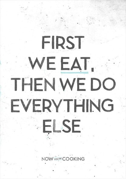First We Eat, Then We Do Everything Else.