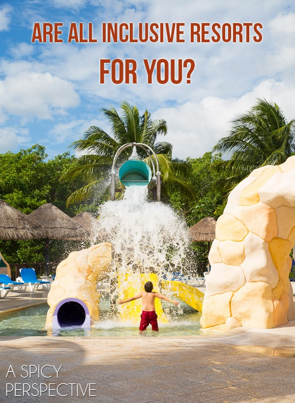 Are All Inclusive Resorts for You? Things to consider when planning your next trip!