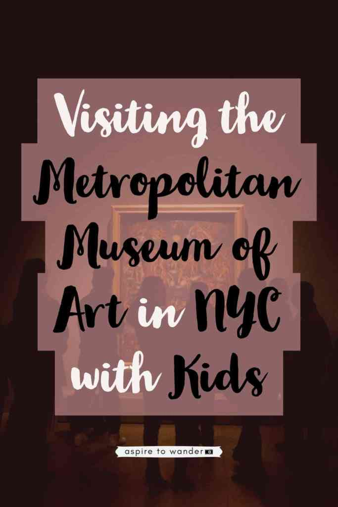 NYC for Families: Visiting the Metropolitan Museum of Art with Kids