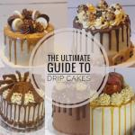The Ultimate Guide to Drip Cakes