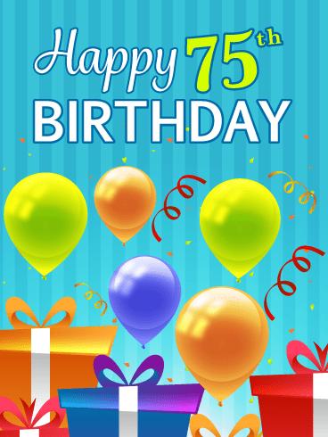 Festive Balloons Presents Happy 75th Birthday Card Birthday Greeting Cards By Davia