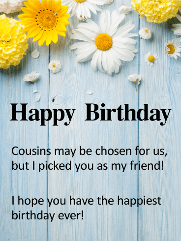 To My Cousin Best Friend Happy Birthday Card Birthday Greeting Cards By Davia