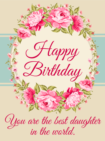To the Best Daughter in the World - Happy Birthday Card | Birthday &  Greeting Cards by Davia