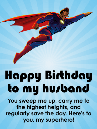 Happy Birthday To My Husband. You sweep me up, carry me to the highest heights, and regularly save the day. Here's to you, my superhero!
