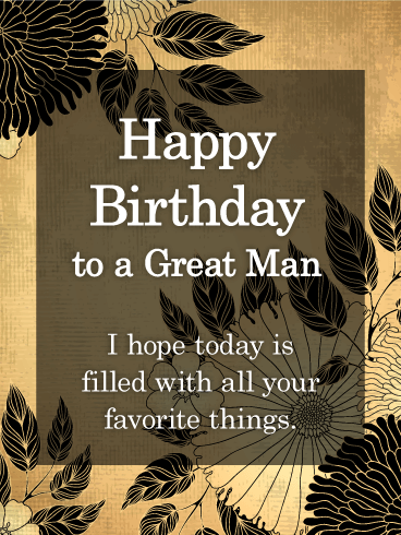 To A Great Man Happy Birthday Card For Him Birthday Greeting Cards By Davia