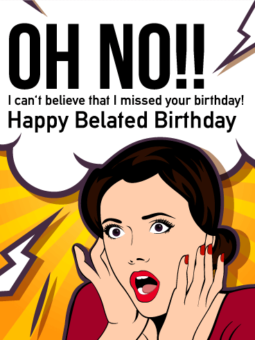 Funny Belated Birthday Cards Birthday Greeting Cards By Davia Free Ecards