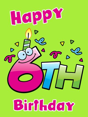 Fun Celebration Candle Happy 6th Birthday Card Birthday Greeting Cards By Davia