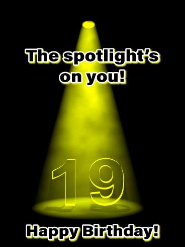 The Spotlight S On You Happy 19th Birthday Card Birthday Greeting Cards By Davia