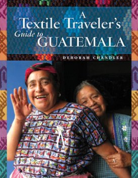 Textile Traveler's Guide to Guatemala