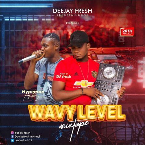 Deejay Fresh & Youngkizzy – WAVY LEVEL MIX