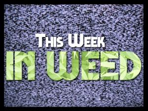 This Week in Weed