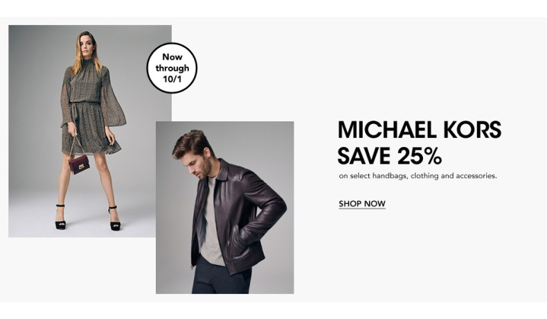 Now through October first, Michael Kors. Save twenty-five percent on select handbags, clothing and accessories.
