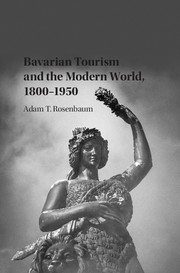 Bavarian Tourism and the Modern World, 1800–1950