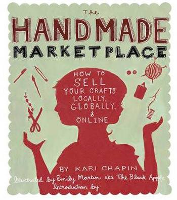 The Handmade Marketplace: How to Sell Your Crafts Locally, Globally, and Onlin