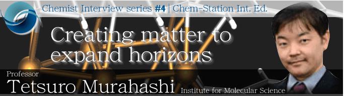 #4 Prof. Tetsuro Murahashi:  Creating matter to expand horizons