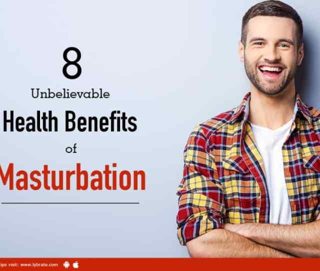 Unbelievable Health Benefits Of Masturbation