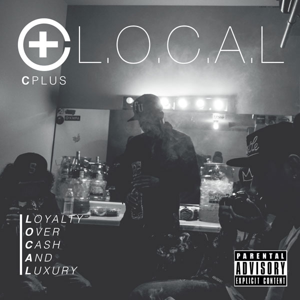C-Plus - L.O.C.A.L (Loyal Over Cash and Luxury)