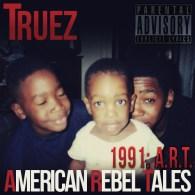 Truez - 1991: American Rebel Tales (A.R.T)