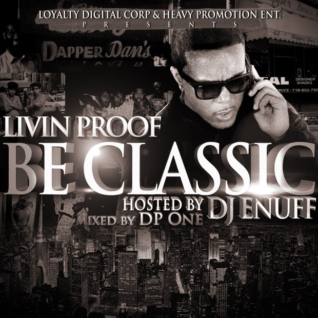 Living Proof - Be Classic (Hosted By DJ Enuff)