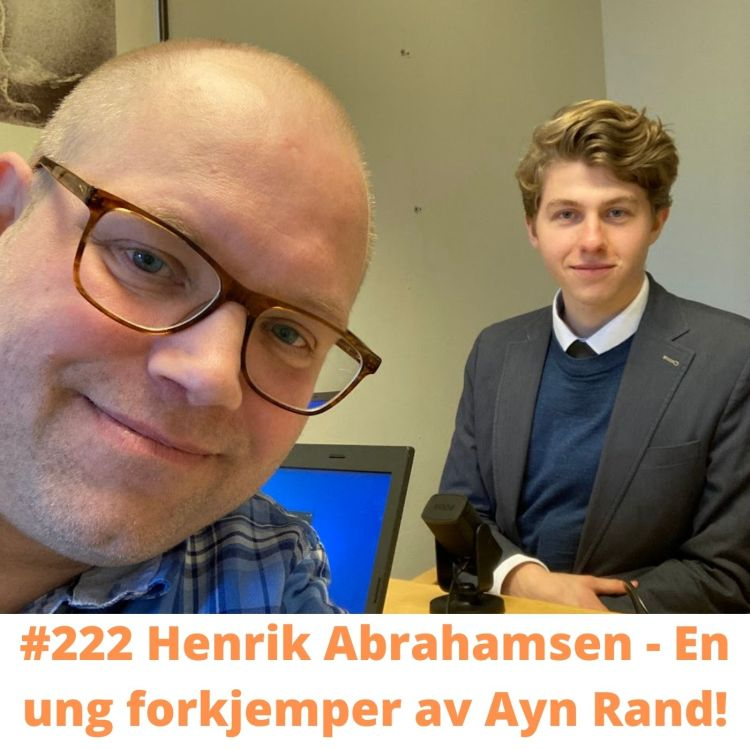 #222 Henrik Abrahamsen – en ung forkjemper av Ayn Rand!