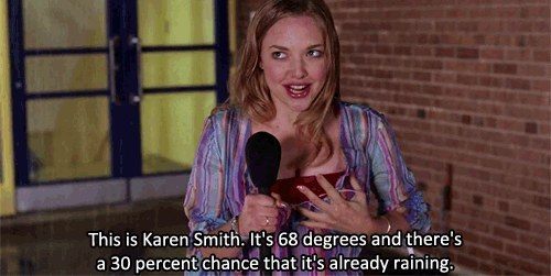 Top 25 Mean Girls Quotes 23   There s a 30  percent chance it s already raining