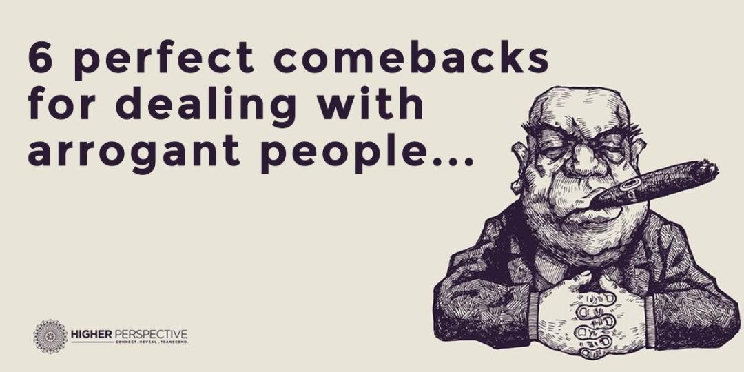 6 Perfect Comebacks For Dealing With Arrogant People