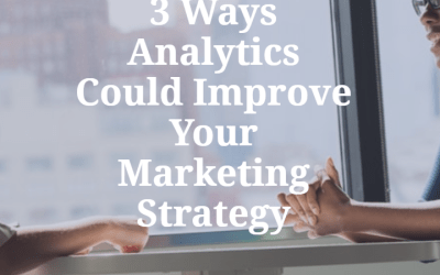 3 Ways Analytics Could Improve Your Marketing Strategy
