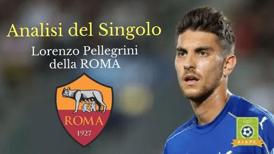 Analisi del Singolo: Lorenzo Pellegrini della Roma