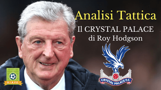 Analisi Tattica: il Crystal Palace di Roy Hodgson