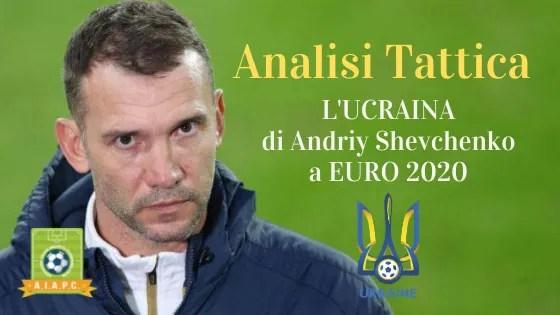 Analisi Tattica: l'Ucraina di Andriy Shevchenko a EURO 2020
