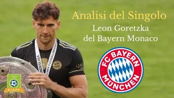 Analisi del Singolo: Leon Goretzka del Bayern Monaco