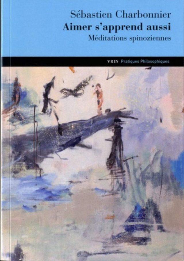 Couverture du livre Aimer s'apprend aussi. Méditations spinoziennes de Sébastien Charbonnier. Vrin, pratiques philosophiques.