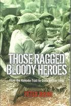 Those Ragged Bloody Heroes Kokoda Trail to Gona 1942