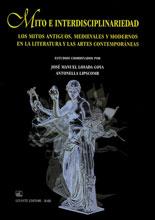 Mito e interdisciplinariedad. Los mitos antiguos, medievales y modernos en la literatura y las artes contemporáneas