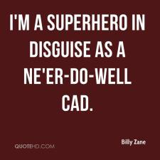 billy-zane-quote-im-a-superhero-in-disguise-as-a-neer-do-well-cad