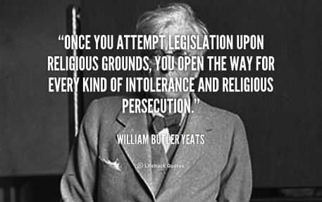quote-William-Butler-Yeats-once-you-attempt-legislation-upon-religious-grounds-92621