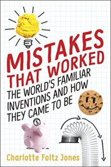 Mistakes That Worked: The World's Familiar Inventions and How They Came to Be | Ages 8-12