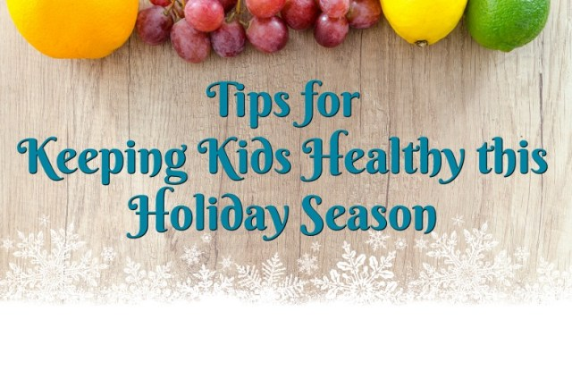 Tips for keeping kids healthy this holiday season