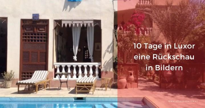 10 Tage in Luxor - ein Rückschau in Bildern