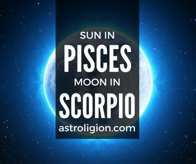 Pisces Sun-Scorpio Moon –