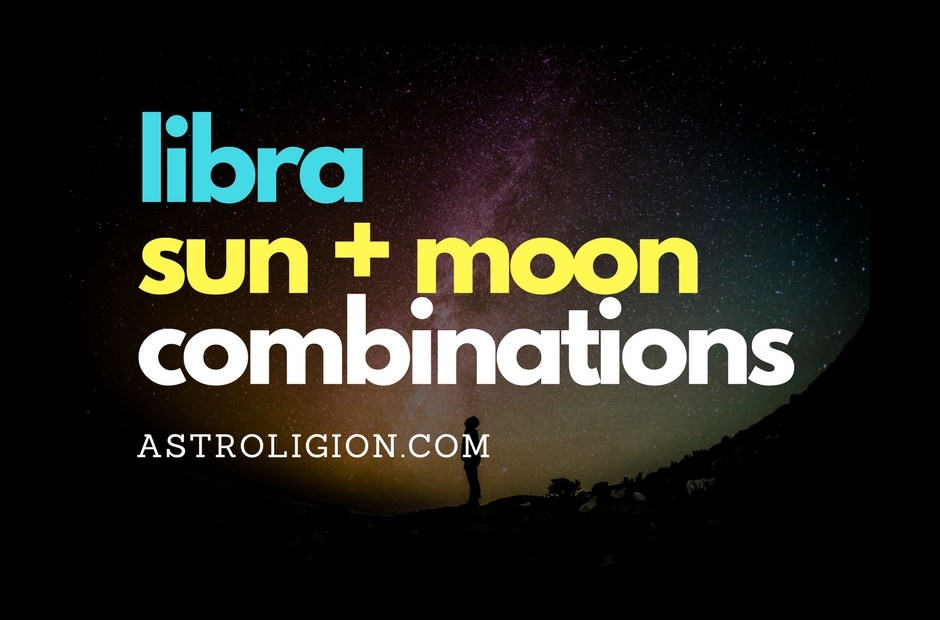 Libra Sun + Moon Combinations | astroligion com