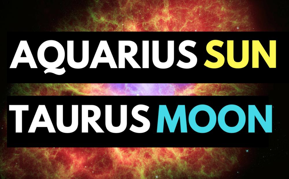 AQUARIUS SUN TAURUS MOON PERSONALITY