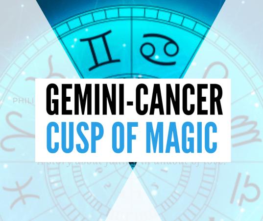 GEMINI-CANCER CUSP: THE CUSP OF MAGIC (JUNE 18 – JUNE 24)