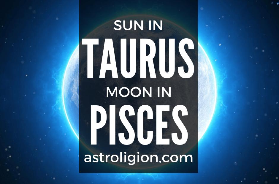 sun in taurus moon in pisces
