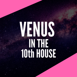 venus in the 10th house