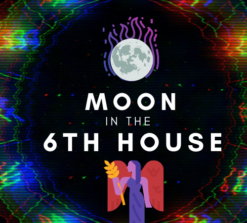 Moon in the 6th House- Committed to Doing Good Work.
