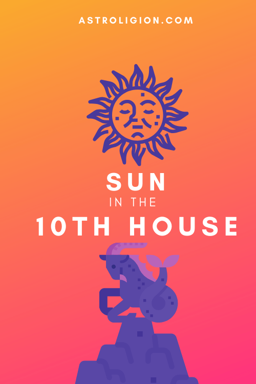 Sun in the 10th House – Rise to Prominence
