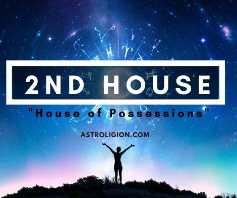 2nd House: The House of Possessions