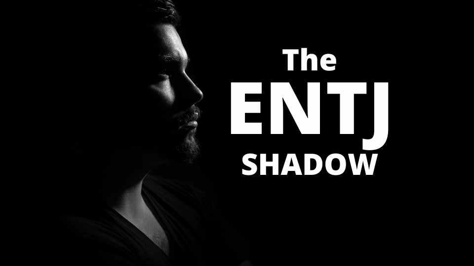 ENTJ Shadow: The Dark Side of ENTJ
